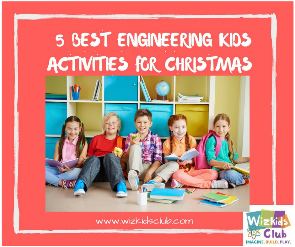 The 5 Best Engineering Kids Activities For Christmas 2017